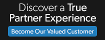 Discover a True Partner Experience: Become our valued customer