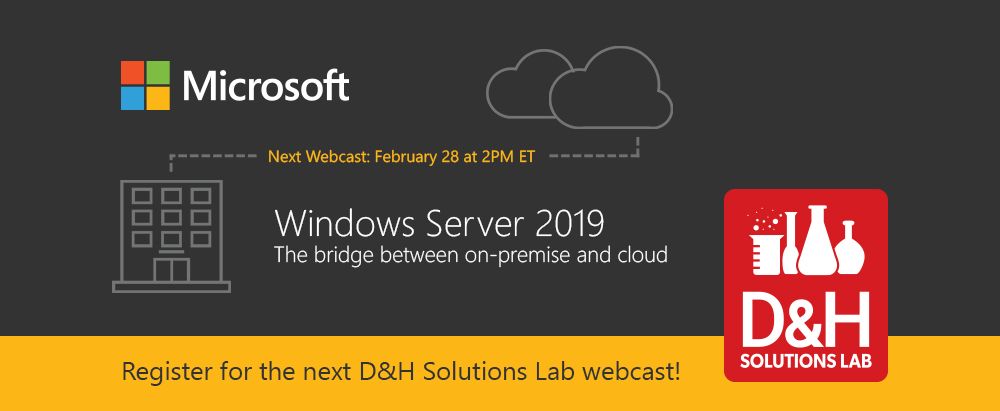 Register for the next D&H Solutions Lab webcast: Windows Server 2019