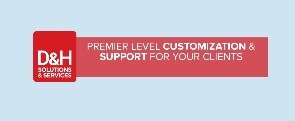 D&H Solutions & Services: Premier Level Customization & Support for Your Clients